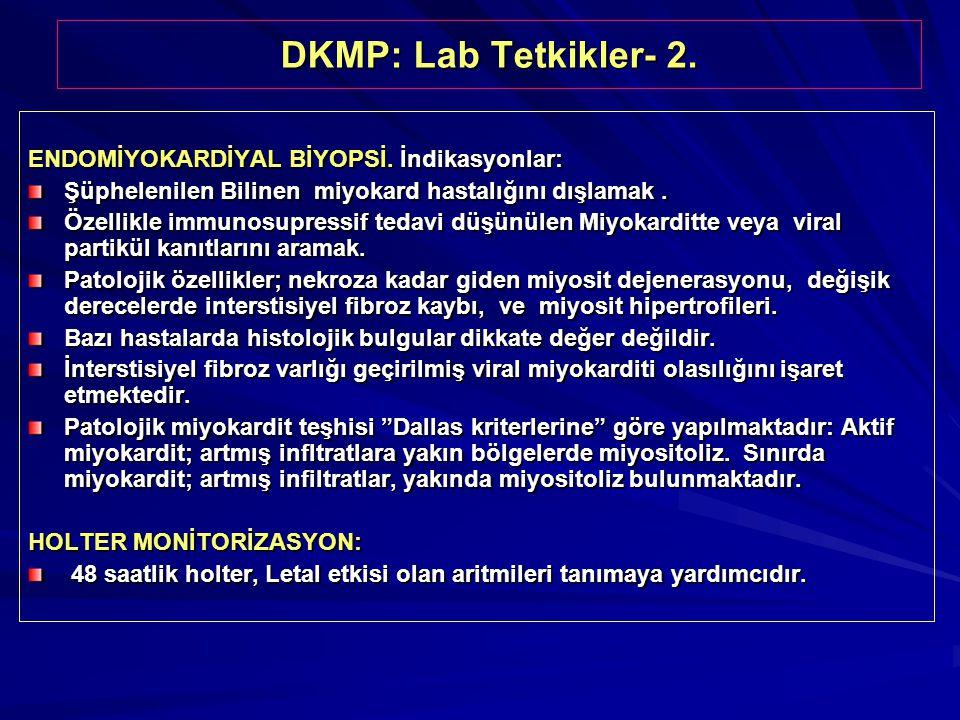 DKMP: Lab Tetkikler- 2. ENDOMİYOKARDİYAL BİYOPSİ. İndikasyonlar: