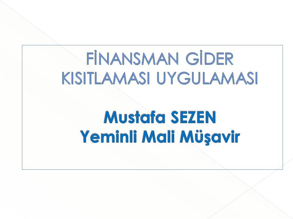 FİNANSMAN GİDER KISITLAMASI UYGULAMASI Mustafa SEZEN Yeminli Mali Müşavir
