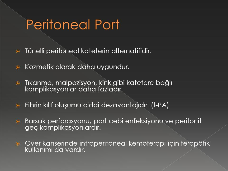 Peritoneal Port Tünelli peritoneal kateterin alternatifidir.