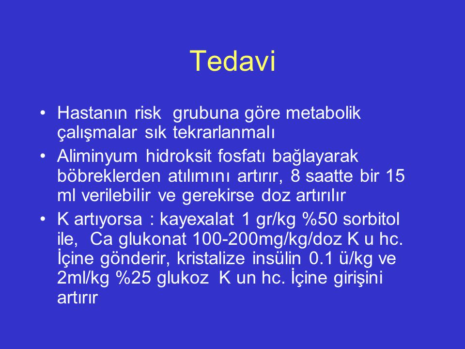 Tedavi Hastanın risk grubuna göre metabolik çalışmalar sık tekrarlanmalı.
