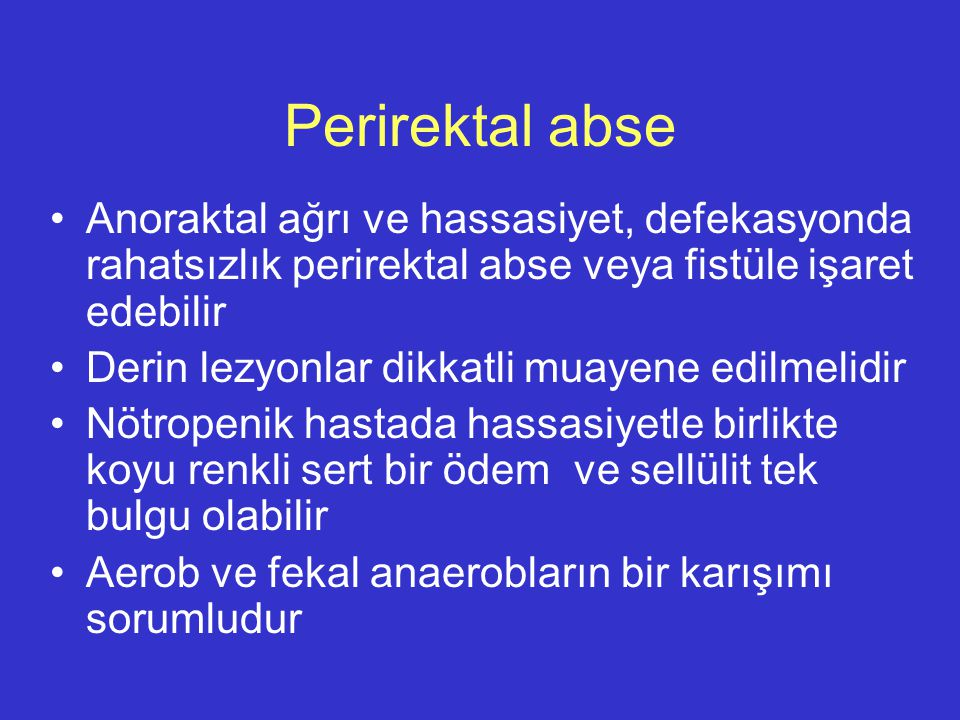 Perirektal abse Anoraktal ağrı ve hassasiyet, defekasyonda rahatsızlık perirektal abse veya fistüle işaret edebilir.