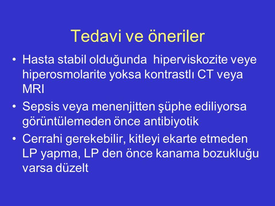 Tedavi ve öneriler Hasta stabil olduğunda hiperviskozite veye hiperosmolarite yoksa kontrastlı CT veya MRI.
