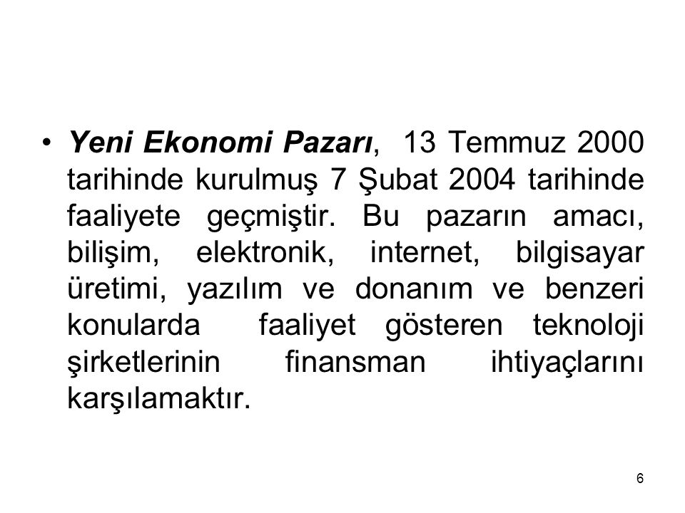 Yeni Ekonomi Pazarı, 13 Temmuz 2000 tarihinde kurulmuş 7 Şubat 2004 tarihinde faaliyete geçmiştir.