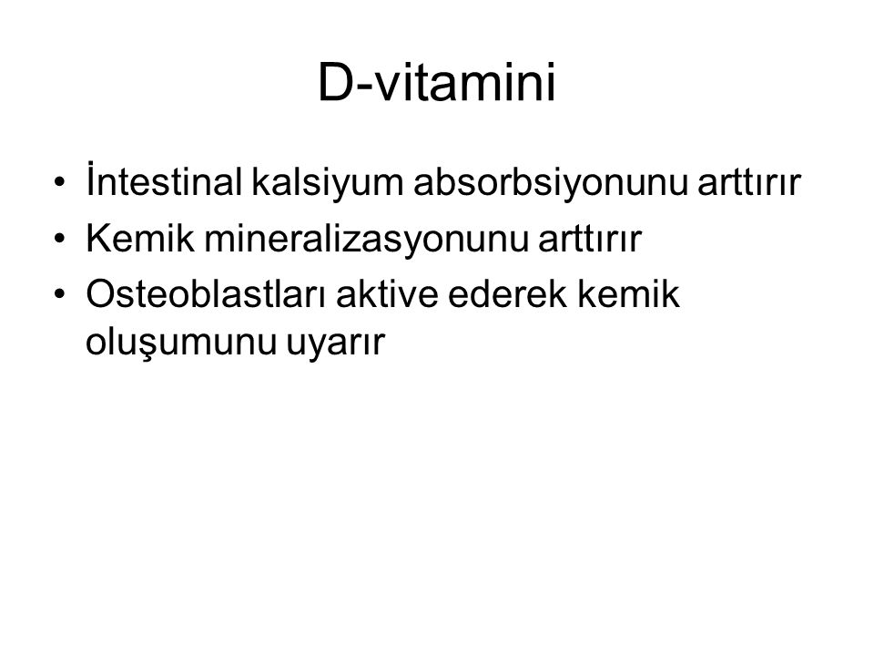 D-vitamini İntestinal kalsiyum absorbsiyonunu arttırır