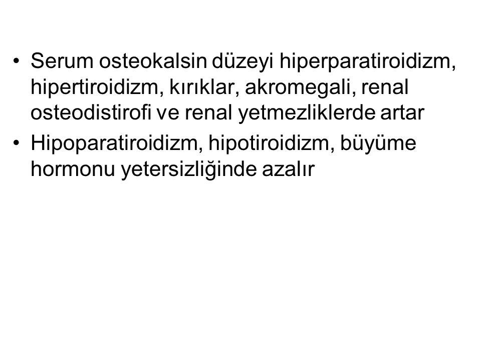 Serum osteokalsin düzeyi hiperparatiroidizm, hipertiroidizm, kırıklar, akromegali, renal osteodistirofi ve renal yetmezliklerde artar