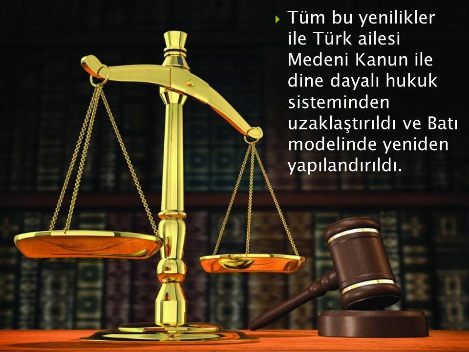 Tüm bu yenilikler ile Türk ailesi Medeni Kanun ile dine dayalı hukuk sisteminden uzaklaştırıldı ve Batı modelinde yeniden yapılandırıldı.