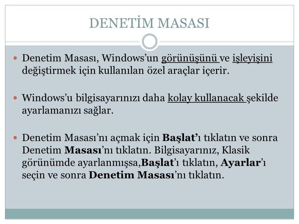 DENETİM MASASI Denetim Masası, Windows'un görünüşünü ve işleyişini değiştirmek için kullanılan özel araçlar içerir.