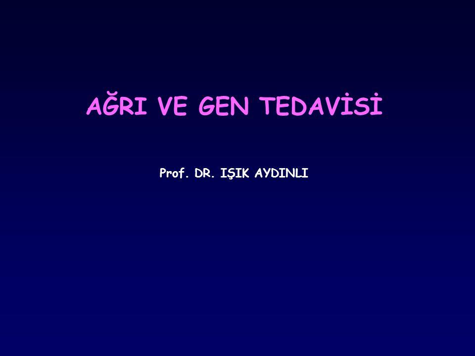 AĞRI VE GEN TEDAVİSİ Prof. DR. IŞIK AYDINLI