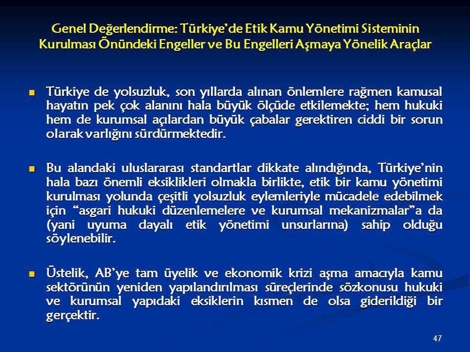Genel Değerlendirme: Türkiye'de Etik Kamu Yönetimi Sisteminin Kurulması Önündeki Engeller ve Bu Engelleri Aşmaya Yönelik Araçlar