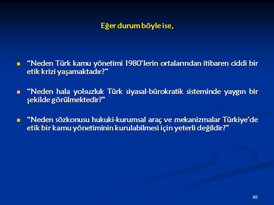 Eğer durum böyle ise, Neden Türk kamu yönetimi 1980'lerin ortalarından itibaren ciddi bir etik krizi yaşamaktadır