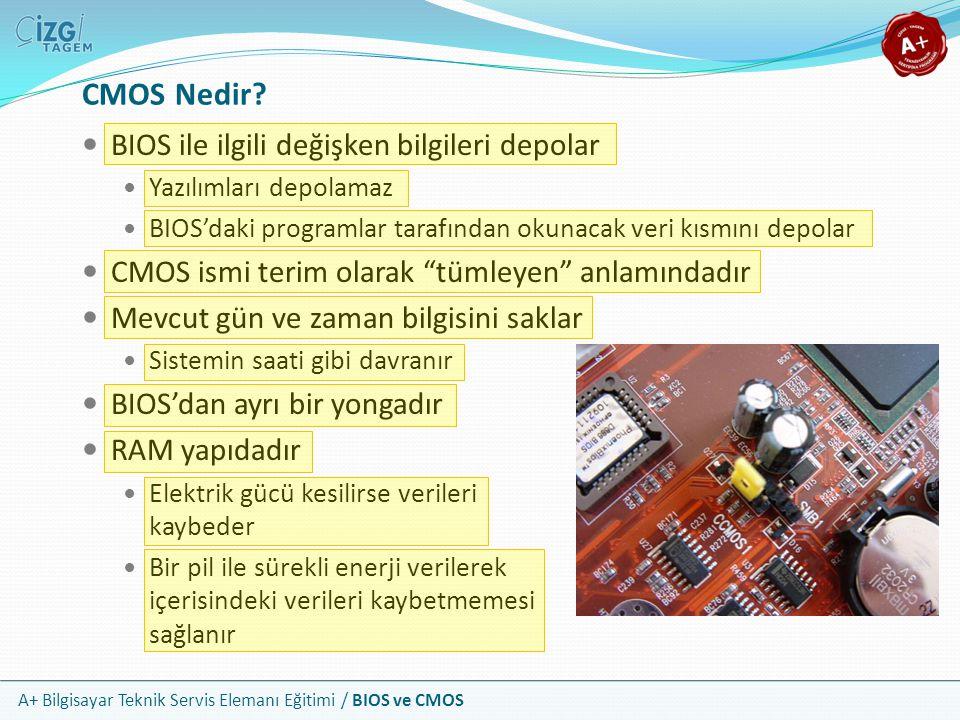 CMOS Nedir BIOS ile ilgili değişken bilgileri depolar