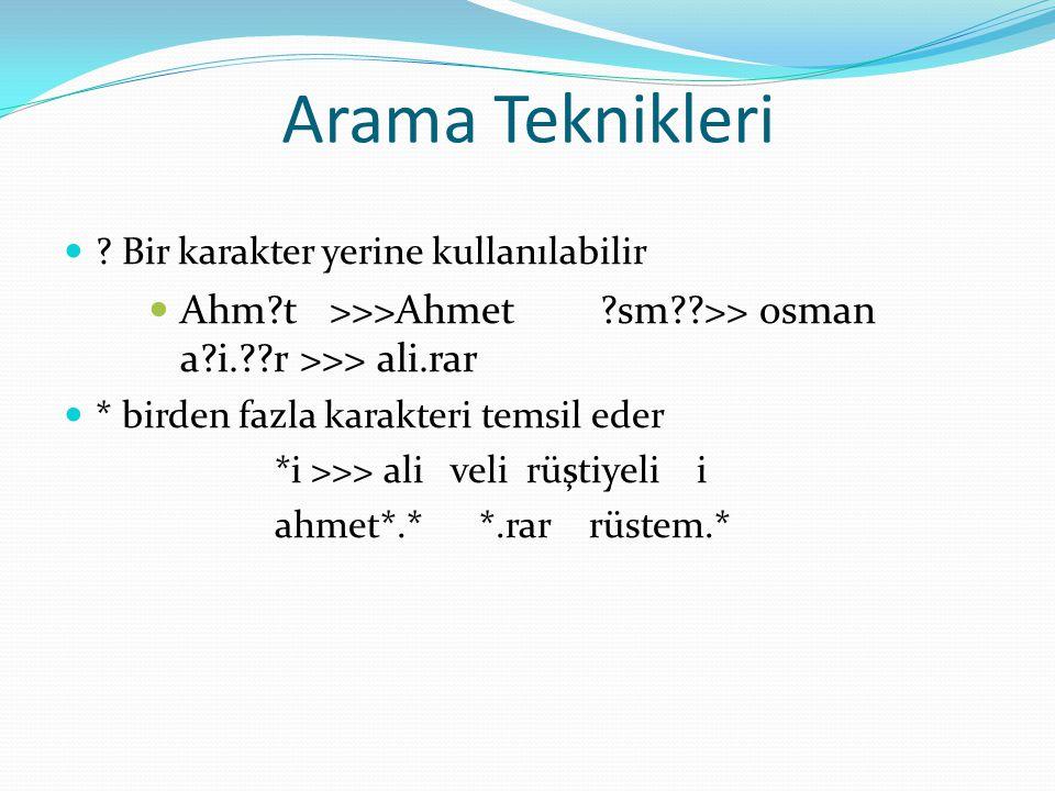 Arama Teknikleri Bir karakter yerine kullanılabilir. Ahm t >>>Ahmet sm >> osman a i. r >>> ali.rar.
