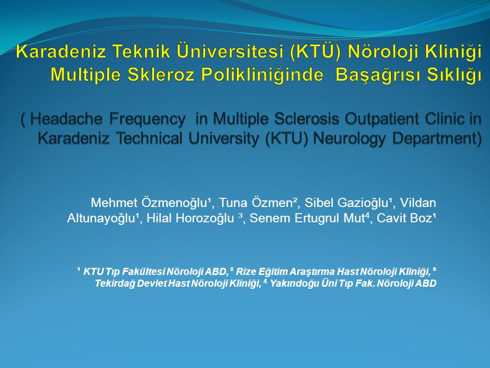 Karadeniz Teknik Üniversitesi (KTÜ) Nöroloji Kliniği Multiple Skleroz Polikliniğinde Başağrısı Sıklığı ( Headache Frequency in Multiple Sclerosis Outpatient Clinic in Karadeniz Technical University (KTU) Neurology Department)