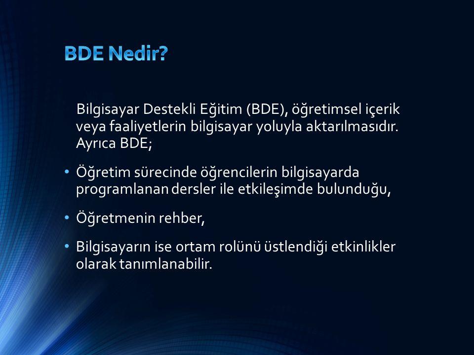 BDE Nedir Bilgisayar Destekli Eğitim (BDE), öğretimsel içerik veya faaliyetlerin bilgisayar yoluyla aktarılmasıdır. Ayrıca BDE;