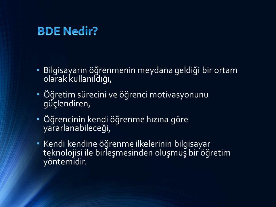 BDE Nedir Bilgisayarın öğrenmenin meydana geldiği bir ortam olarak kullanıldığı, Öğretim sürecini ve öğrenci motivasyonunu güçlendiren,