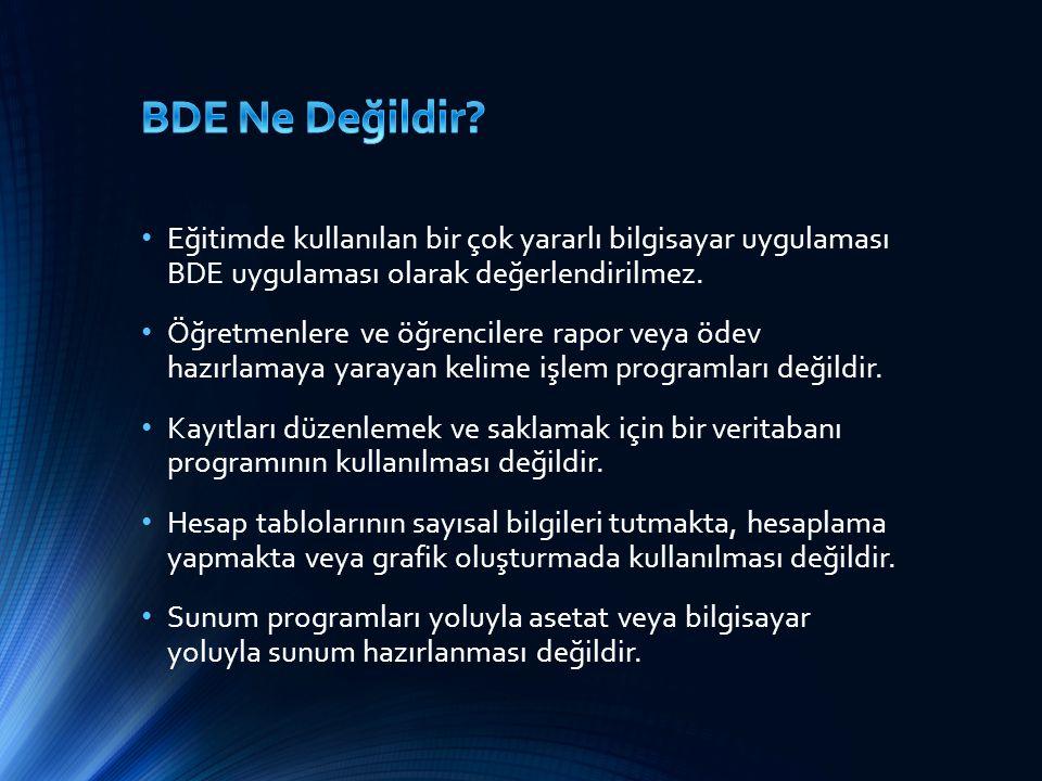 BDE Ne Değildir Eğitimde kullanılan bir çok yararlı bilgisayar uygulaması BDE uygulaması olarak değerlendirilmez.