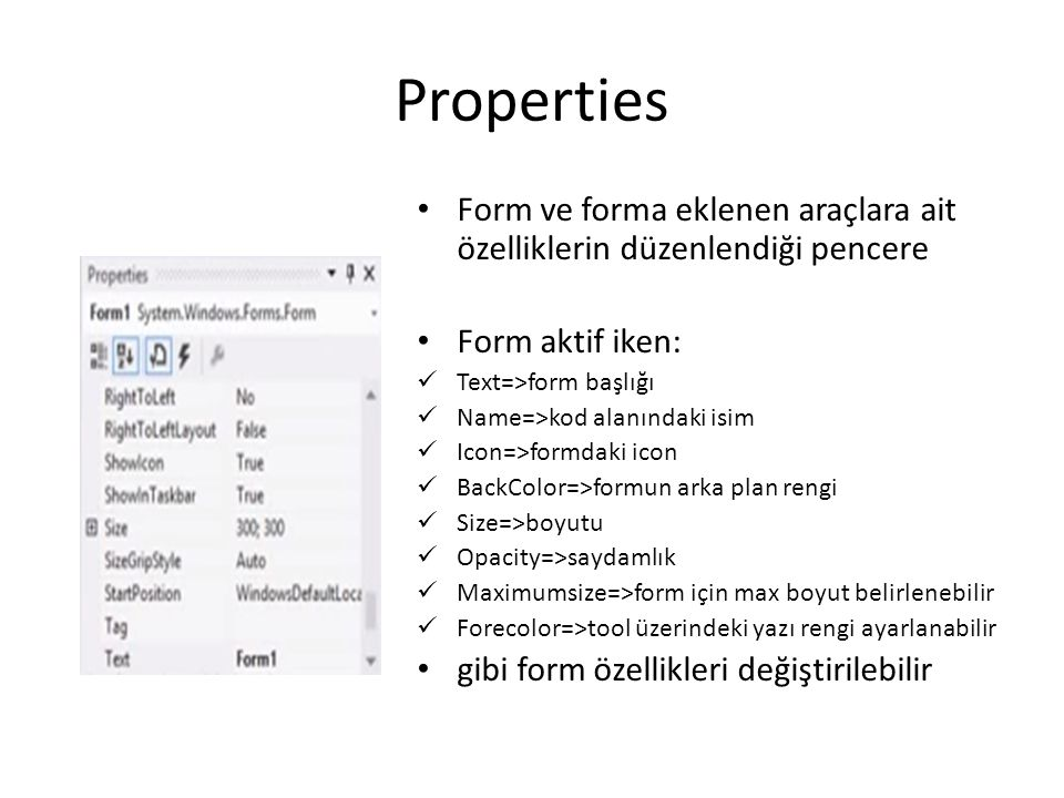 Properties Form ve forma eklenen araçlara ait özelliklerin düzenlendiği pencere. Form aktif iken: Text=>form başlığı.