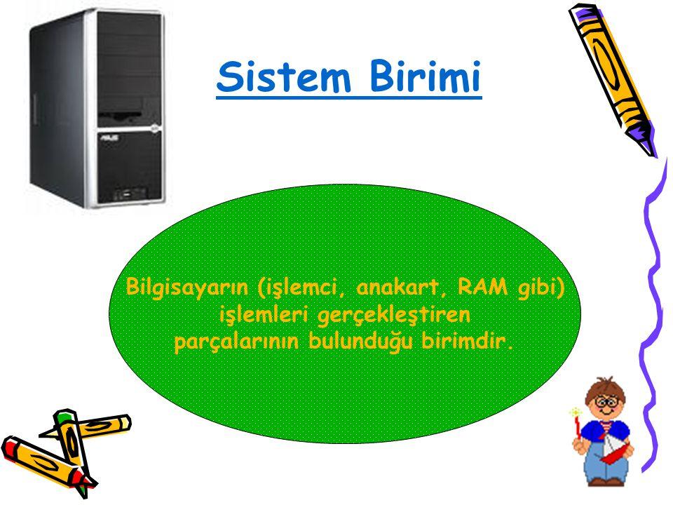 Sistem Birimi Bilgisayarın (işlemci, anakart, RAM gibi)