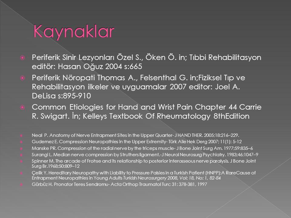 Kaynaklar Periferik Sinir Lezyonları Özel S., Öken Ö. in; Tıbbi Rehabilitasyon editör: Hasan Oğuz 2004 s:665.