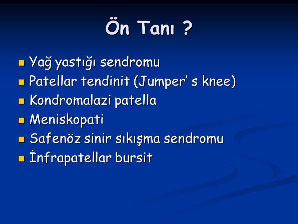 Ön Tanı Yağ yastığı sendromu Patellar tendinit (Jumper' s knee)