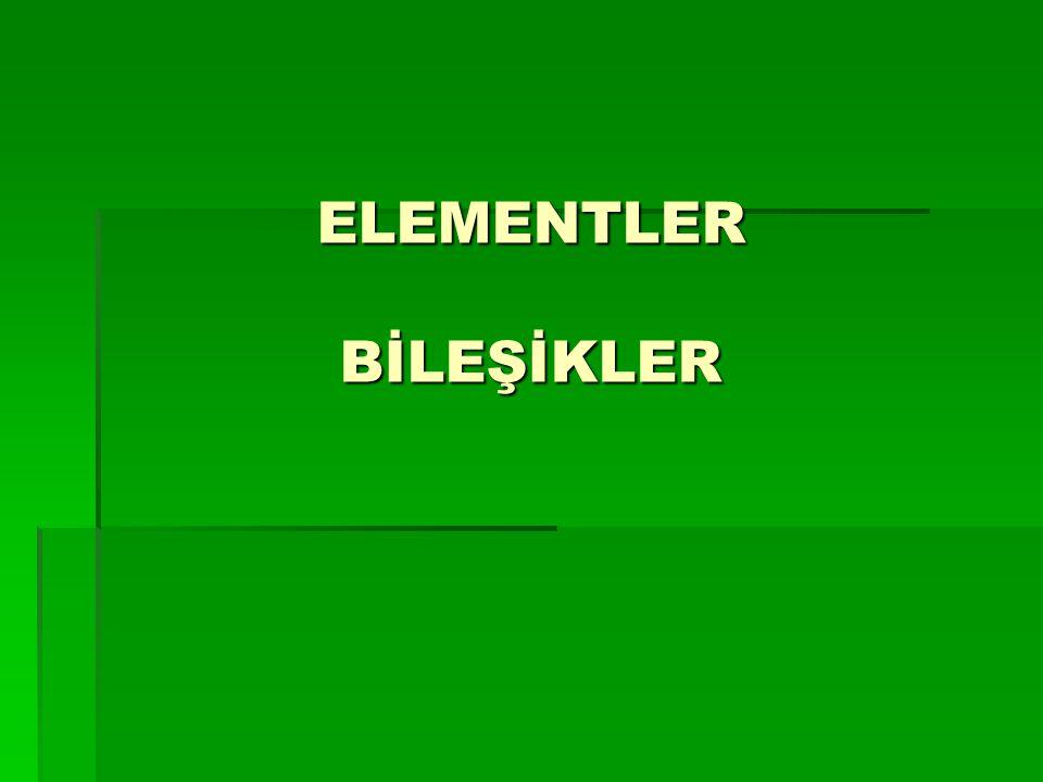 ELEMENTLER BİLEŞİKLER
