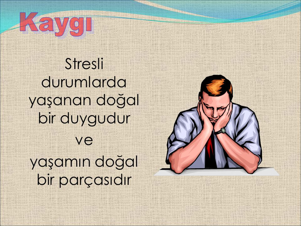 Stresli durumlarda yaşanan doğal bir duygudur