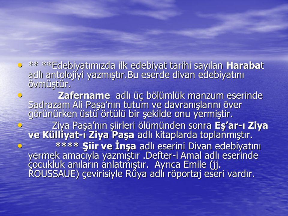 ** **Edebiyatımızda ilk edebiyat tarihi sayılan Harabat adlı antolojiyi yazmıştır.Bu eserde divan edebiyatını övmüştür.