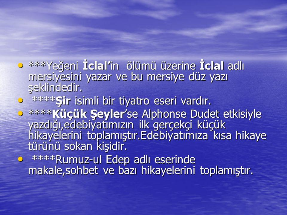 ***Yeğeni İclal'in ölümü üzerine İclal adlı mersiyesini yazar ve bu mersiye düz yazı şeklindedir.