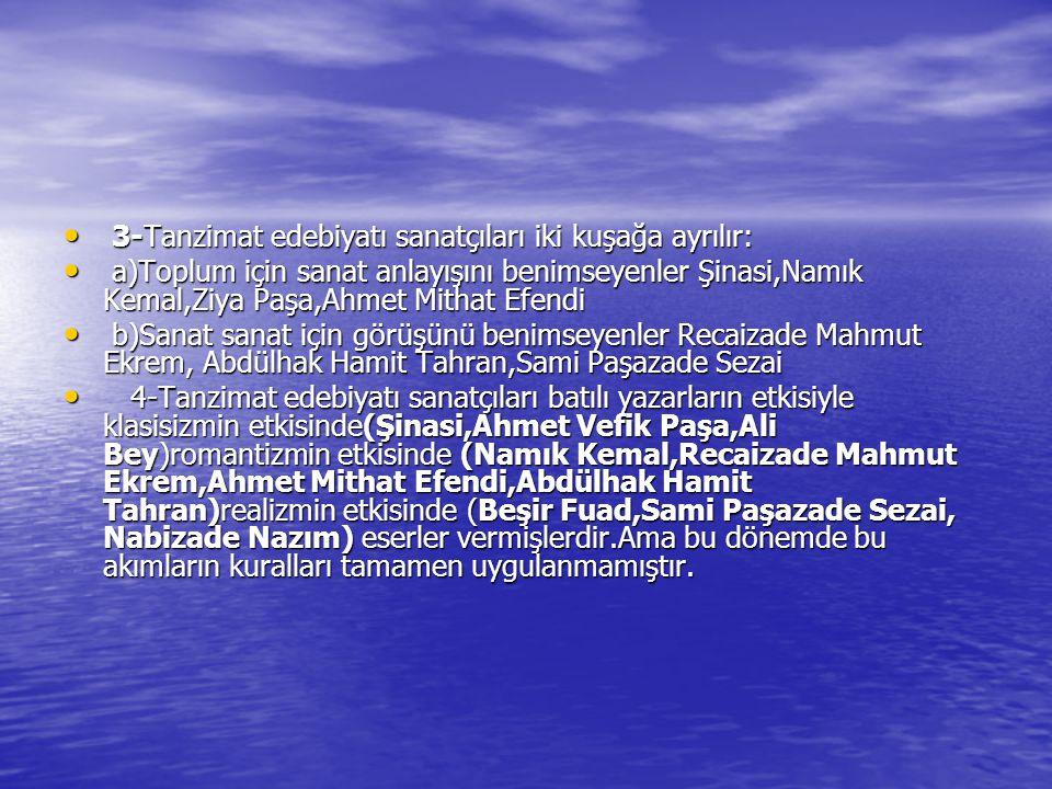 3-Tanzimat edebiyatı sanatçıları iki kuşağa ayrılır: