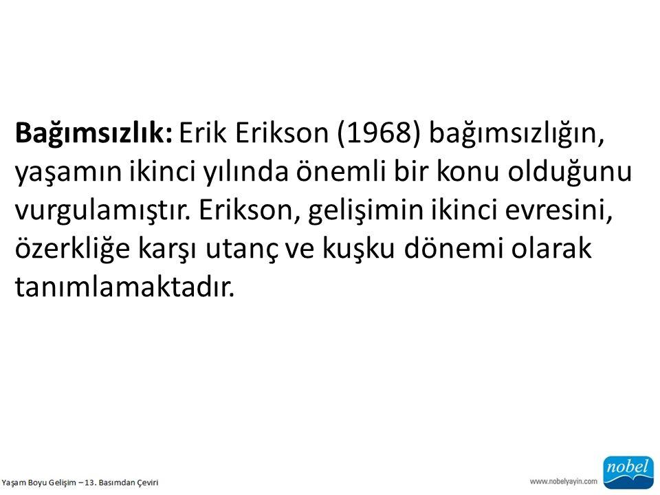 Bağımsızlık: Erik Erikson (1968) bağımsızlığın, yaşamın ikinci yılında önemli bir konu olduğunu vurgulamıştır. Erikson, gelişimin ikinci evresini,