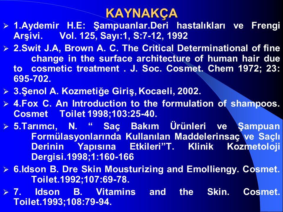 KAYNAKÇA 1.Aydemir H.E: Şampuanlar.Deri hastalıkları ve Frengi Arşivi. Vol. 125, Sayı:1, S:7-12, 1992.