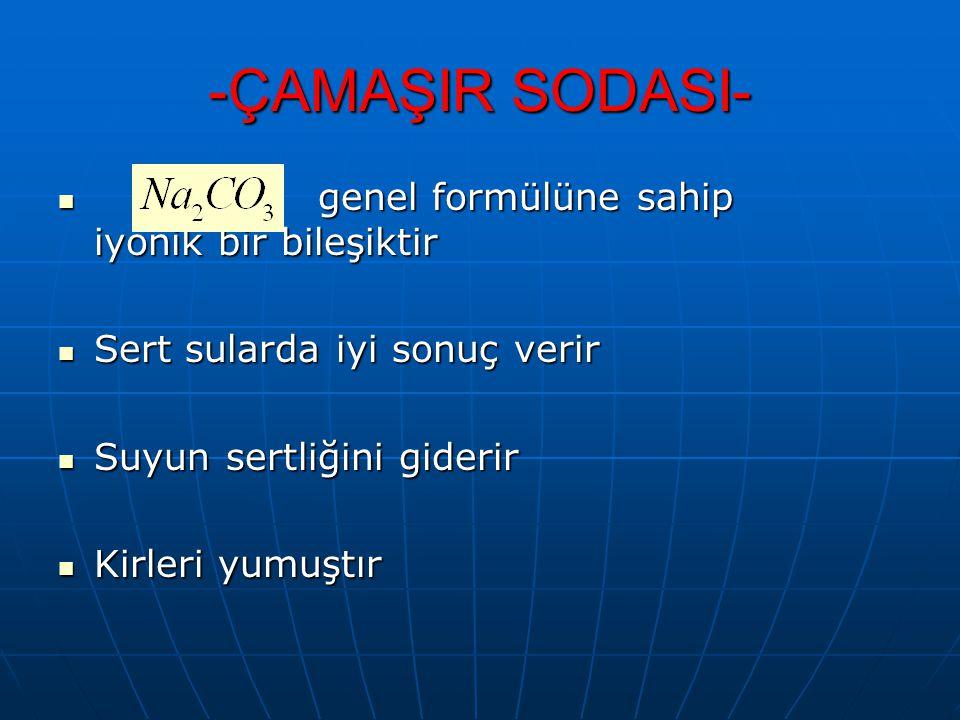 -ÇAMAŞIR SODASI- genel formülüne sahip iyonik bir bileşiktir