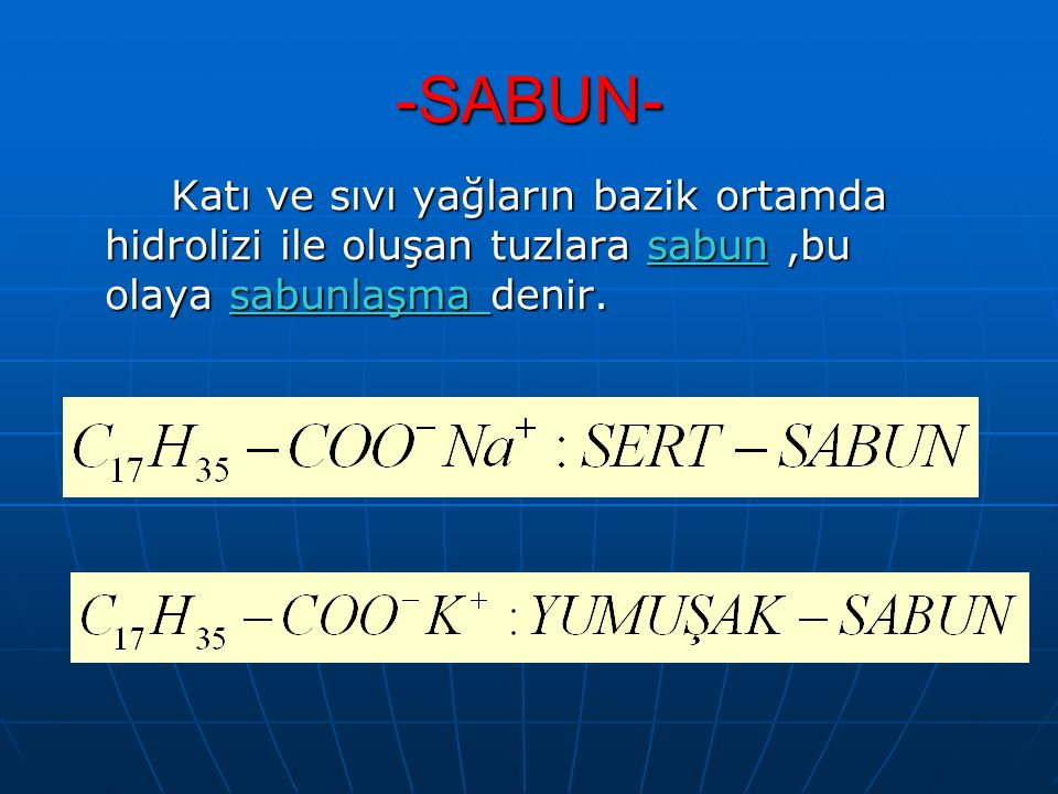 -SABUN- Katı ve sıvı yağların bazik ortamda hidrolizi ile oluşan tuzlara sabun ,bu olaya sabunlaşma denir.