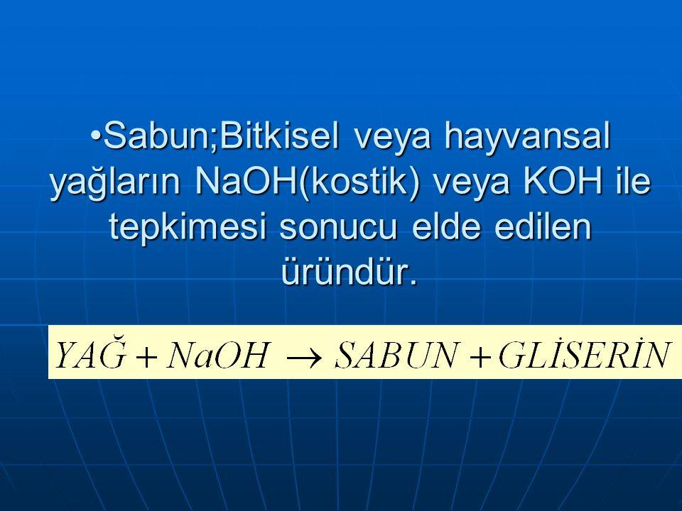 Sabun;Bitkisel veya hayvansal yağların NaOH(kostik) veya KOH ile tepkimesi sonucu elde edilen üründür.