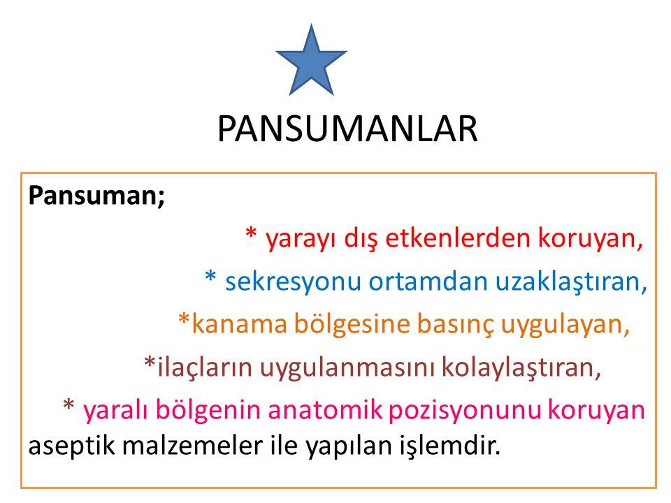 PANSUMANLAR Pansuman; * yarayı dış etkenlerden koruyan,