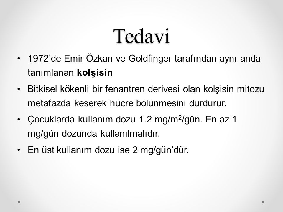 Tedavi 1972'de Emir Özkan ve Goldfinger tarafından aynı anda tanımlanan kolşisin.