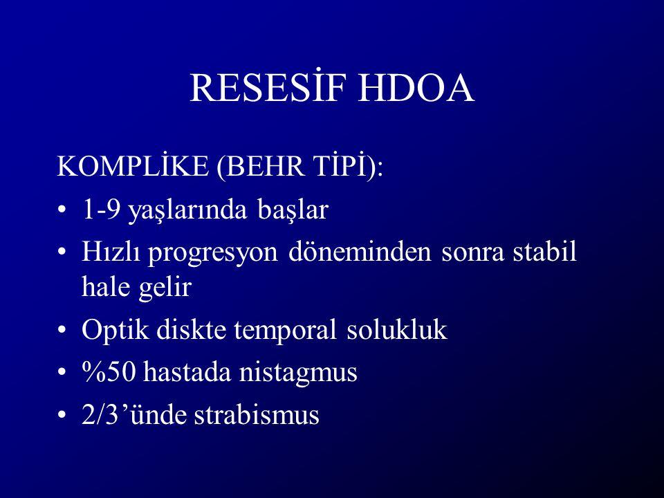 RESESİF HDOA KOMPLİKE (BEHR TİPİ): 1-9 yaşlarında başlar