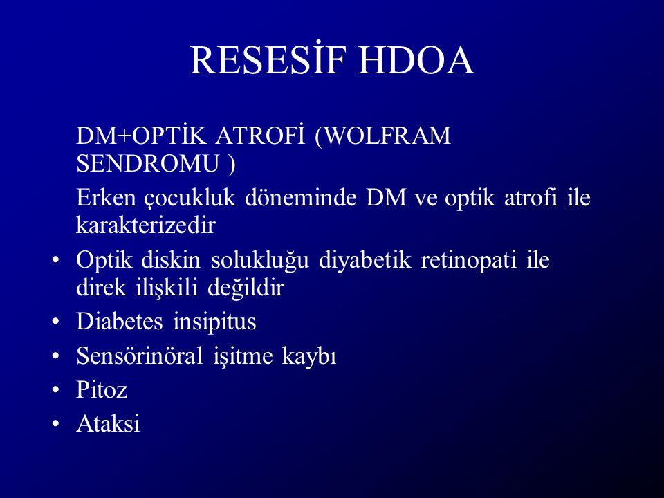 RESESİF HDOA DM+OPTİK ATROFİ (WOLFRAM SENDROMU )