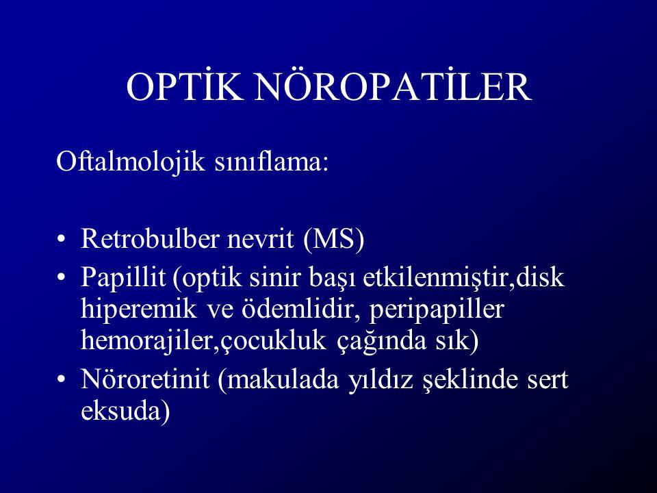 OPTİK NÖROPATİLER Oftalmolojik sınıflama: Retrobulber nevrit (MS)