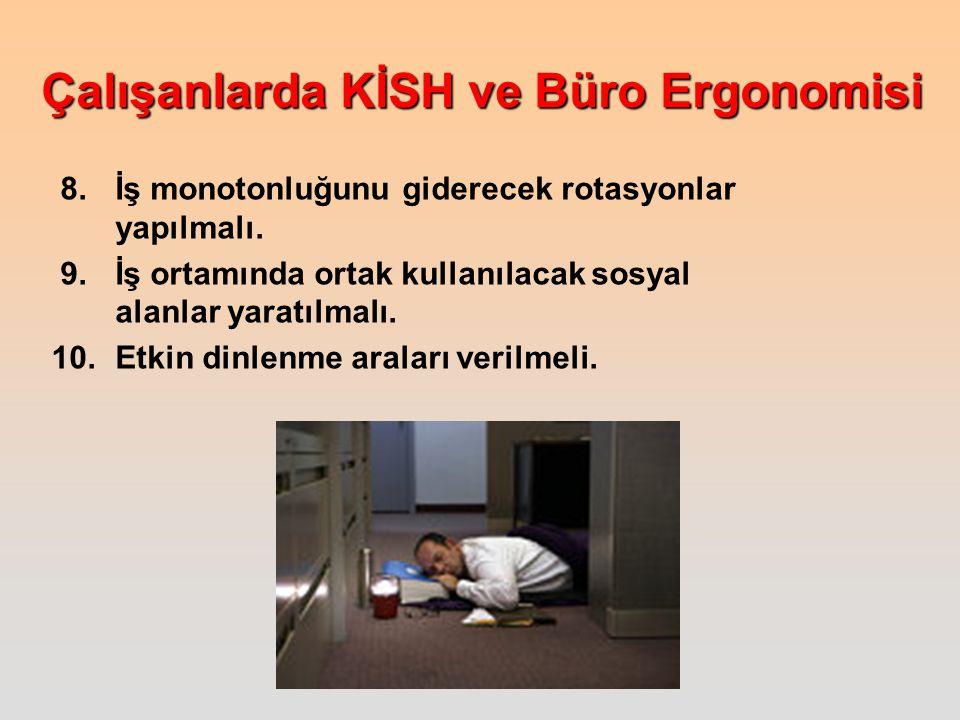 8. İş monotonluğunu giderecek rotasyonlar yapılmalı.