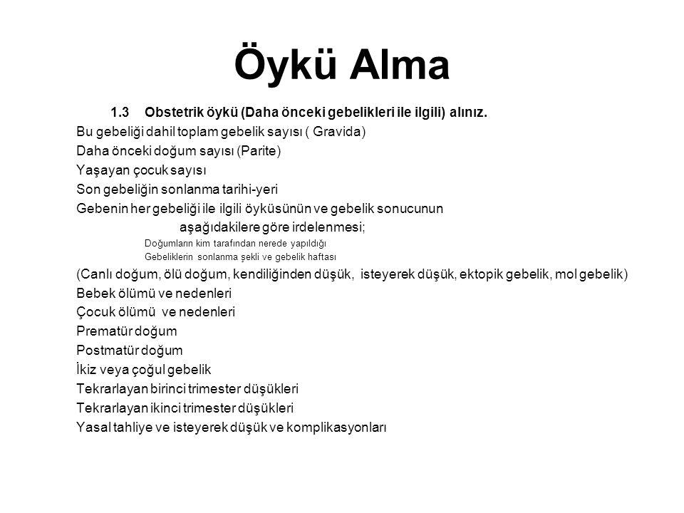 Öykü Alma 1.3 Obstetrik öykü (Daha önceki gebelikleri ile ilgili) alınız. Bu gebeliği dahil toplam gebelik sayısı ( Gravida)