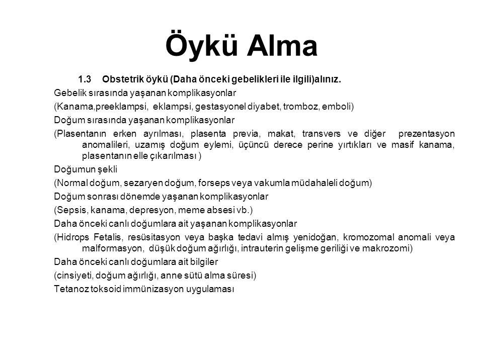 Öykü Alma 1.3 Obstetrik öykü (Daha önceki gebelikleri ile ilgili)alınız. Gebelik sırasında yaşanan komplikasyonlar.