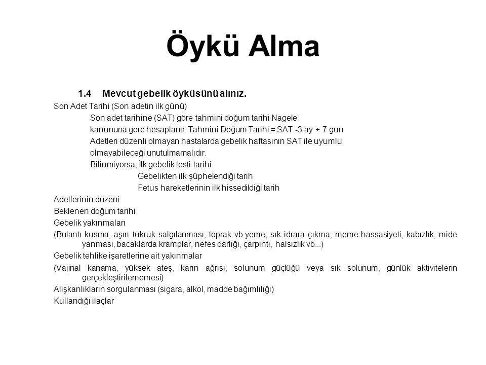Öykü Alma 1.4 Mevcut gebelik öyküsünü alınız.