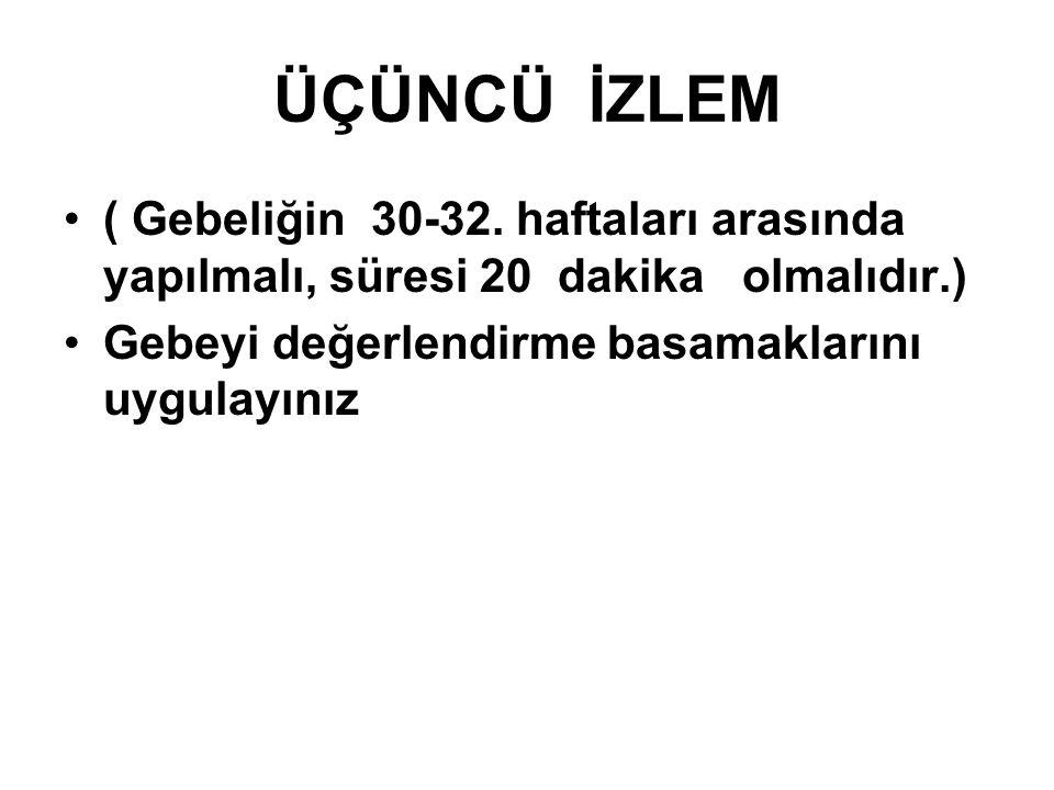 ÜÇÜNCÜ İZLEM ( Gebeliğin 30-32.