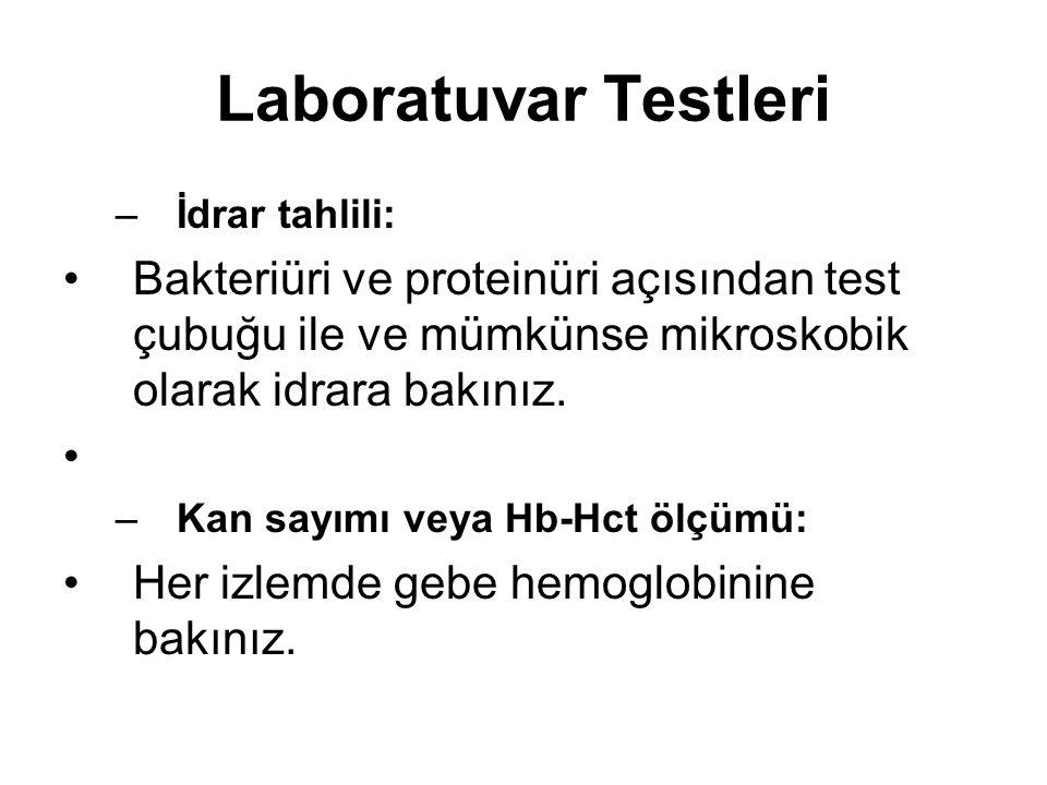 Laboratuvar Testleri İdrar tahlili: Bakteriüri ve proteinüri açısından test çubuğu ile ve mümkünse mikroskobik olarak idrara bakınız.