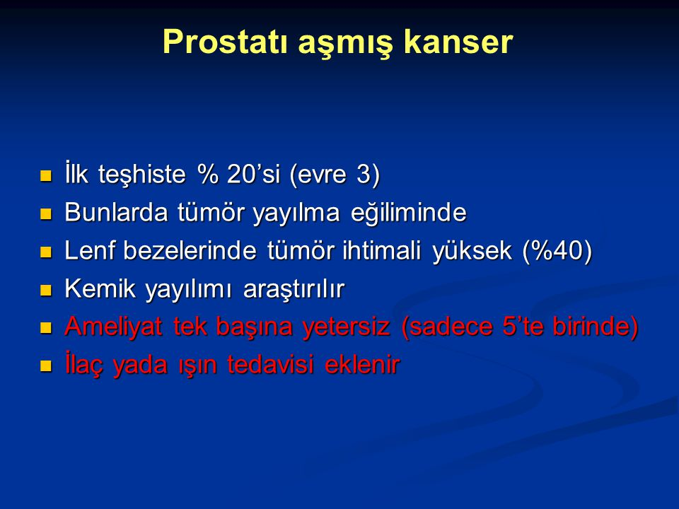 Prostatı aşmış kanser İlk teşhiste % 20'si (evre 3)