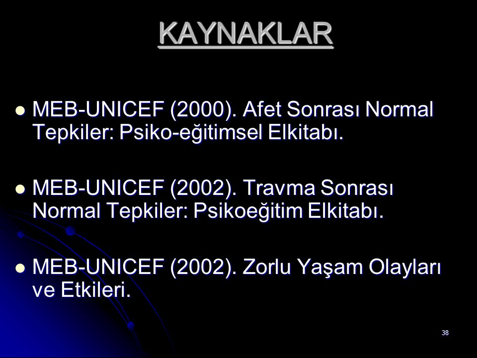 KAYNAKLAR MEB-UNICEF (2000). Afet Sonrası Normal Tepkiler: Psiko-eğitimsel Elkitabı.