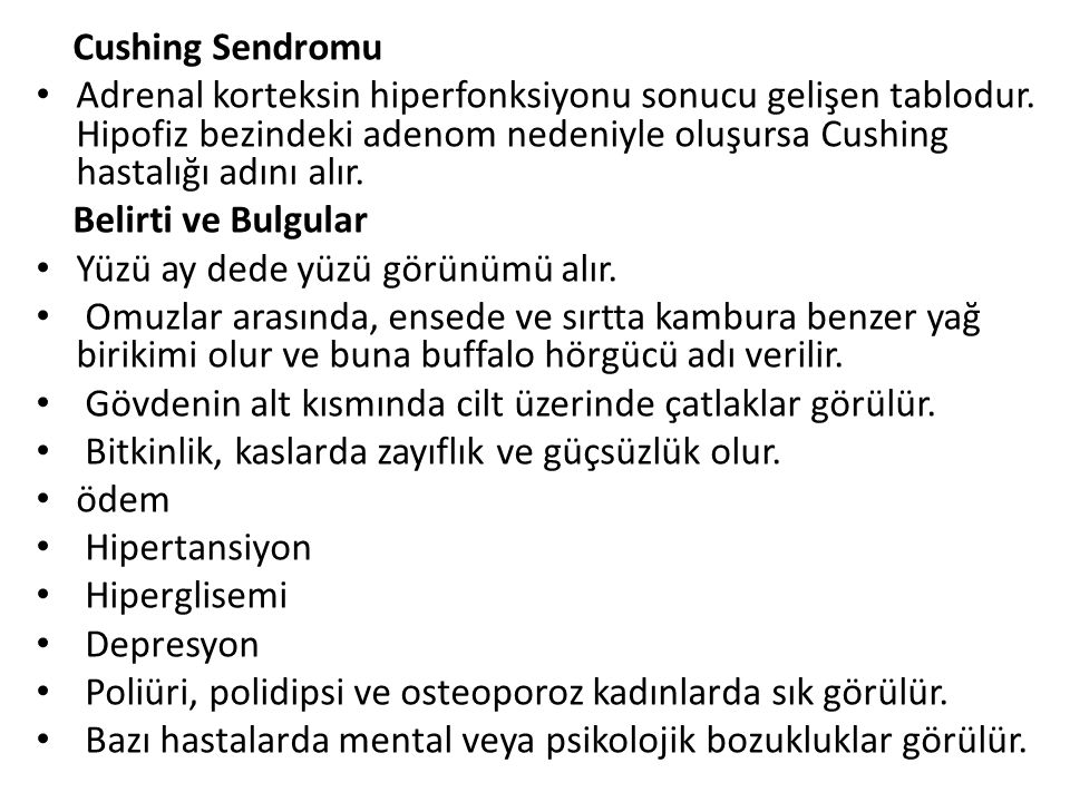 Cushing Sendromu Adrenal korteksin hiperfonksiyonu sonucu gelişen tablodur. Hipofiz bezindeki adenom nedeniyle oluşursa Cushing hastalığı adını alır.