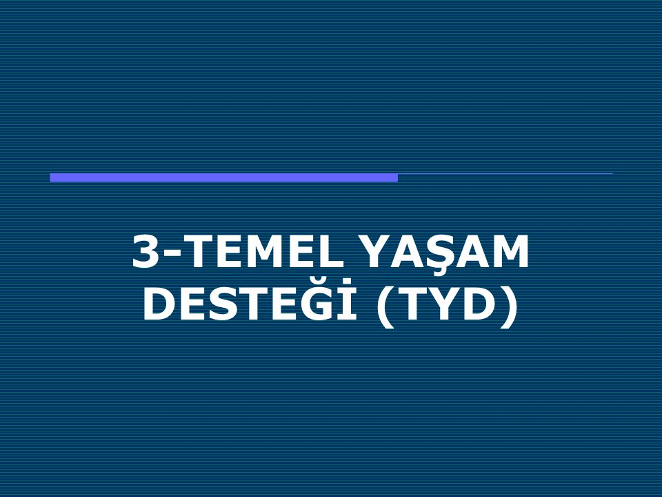 3-TEMEL YAŞAM DESTEĞİ (TYD)