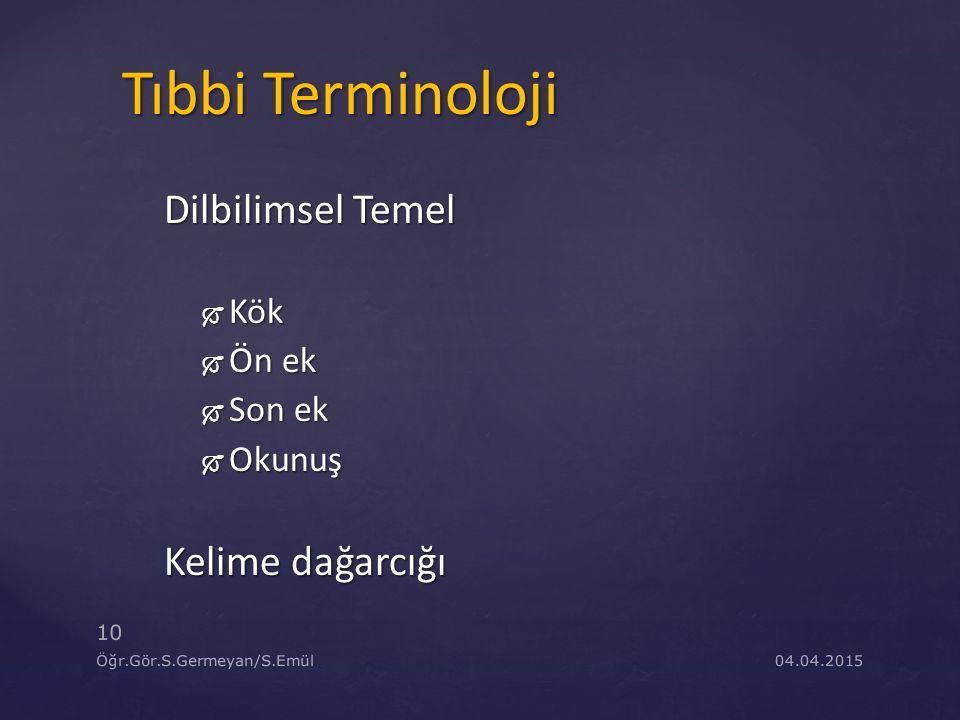 Tıbbi Terminoloji Dilbilimsel Temel Kelime dağarcığı Kök Ön ek Son ek